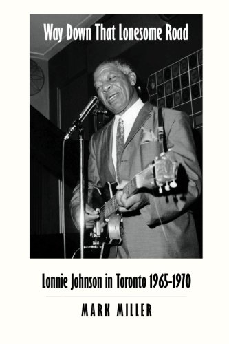 Way Down That Lonesome Road: Lonnie Johnson in Toronto, 1965-1970 (Trade Paper)