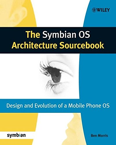 The Symbian OS Architecture Sourcebook: Design and Evolution of a Mobile Phone OS (Symbian Press) by Wiley