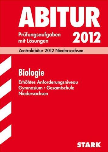 Abitur-Prüfungsaufgaben Gymnasium/Gesamtschule Niedersachsen; Biologie; Zentralabitur 2012; Prüfungsaufgaben mit Lösungen Jahrgänge 2007-2011.