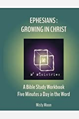 Ephesians: Growing in Christ: A Bible Study Workbook - Five minutes a Day in the Word (Volume 3) Paperback