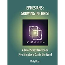3: Ephesians: Growing in Christ: A Bible Study Workbook - Five minutes a Day in the Word (Volume 3)
