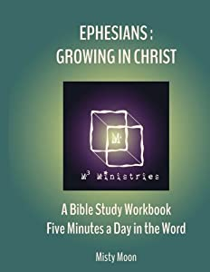 Ephesians: Growing in Christ: A Bible Study Workbook - Five minutes a Day in the Word (Volume 3)