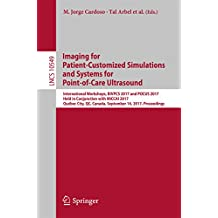 Imaging for Patient-Customized Simulations and Systems for Point-of-Care Ultrasound: International Workshops, BIVPCS 2017 and POCUS 2017, Held in Conjunction ... Science Book 10549) (English Edition)