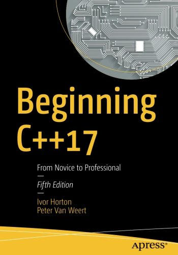Beginning C++17: From Novice to Professional by Apress