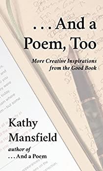 And a Poem, Too: More Creative Inspirations from the Good Book by [Mansfield, Kathy]