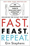 Fast. Feast. Repeat.: The Comprehensive Guide to