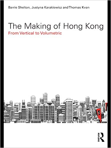 The making of hong kong from vertical to volumetric planning the making of hong kong from vertical to volumetric planning history and environment series kindle edition by barrie shelton justyna karakiewicz fandeluxe Images
