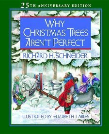 Why Christmas Trees Aren't Perfect [Hardcover] [2012] 0025-Anniversary Ed. Richard Schneider