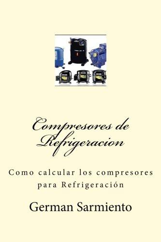 Compresores de Refrigeracion: Como calcular los compresores para Refrigeración (Spanish Edition)