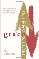 Grace Intervention: Understanding God's Beautiful Gift of Grace by Bill Giovannetti (2015-01-01) Paperback