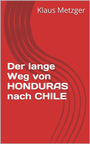 Der lange Weg von HONDURAS nach CHILE (Süd- und Mittelamerika 6) (German Edition)
