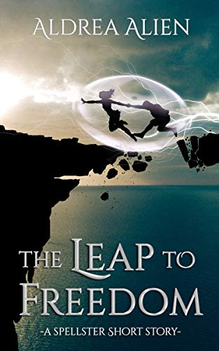 The Leap to Freedom: A Spellster Short Story