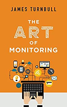 The Art of Monitoring by [Turnbull, James]
