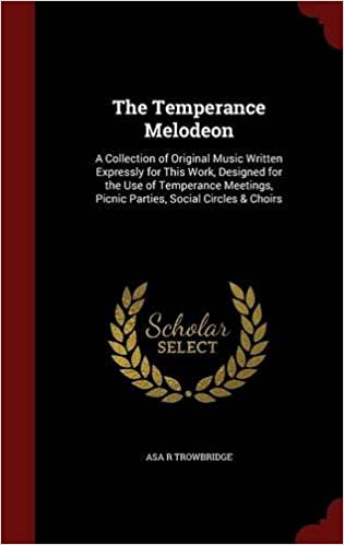 Book The Temperance Melodeon: A Collection of Original Music Written Expressly for This Work, Designed for the Use of Temperance Meetings, Picnic Parties, Social Circles & Choirs