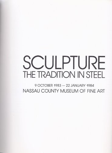 (Sculpture - The Tradition in Steel - Nassau County Museum of Fine Art - 9 October 1983 - 22 January 1974 ((Museum Exhibition Catalogue)))