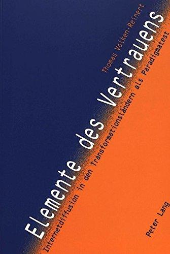 Elemente des Vertrauens: Internetdiffusion in den Transformationsländern als Paradigmatest (German Edition) by Peter Lang AG, Internationaler Verlag der Wissenschaften