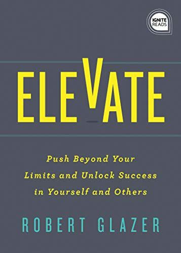 Elevate: Push Beyond Your Limits and Unlock Success in Yourself and Others (Ignite Reads) Hardcover – October 1, 2019