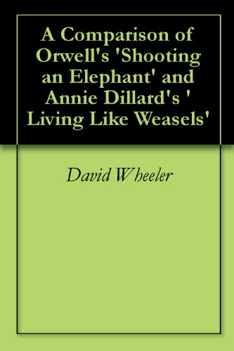 A Comparison of Orwell's 'Shooting an Elephant' and Annie Dillard's 'Living Like Weasels'