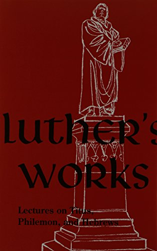 Luther's Works Lectures on Titus, Philemon, Hebrews (Luther's Works)
