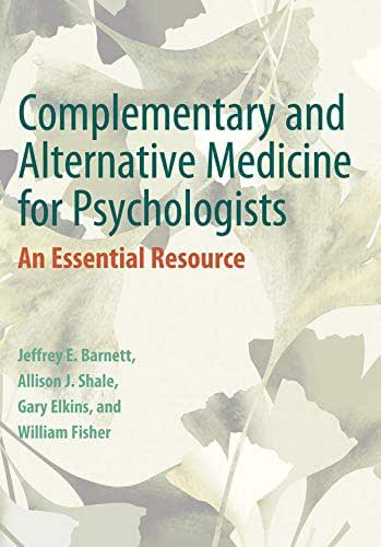 Complementary and Alternative Medicine for Psychologists: An Essential Resource