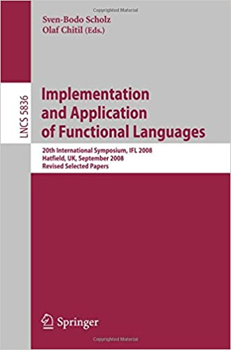 Implementation and Application of Functional Languages: 20th International Symposium, IFL 2008, Hatfield, UK, September 10-12, 2008. Revised Selected Papers (Lecture Notes in Computer Science)