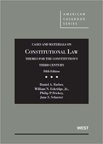 2165acc7 Cases and Materials on Constitutional Law, Themes for the Constitution's  Third Century (American Casebook Series) 5th Edition