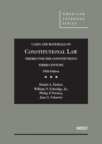 Cases and Materials on Constitutional Law, Themes for the Constitution's Third Century, 5th (American Casebook Series)