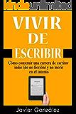 Vivir de escribir: Cómo construir una carrera de escritor indie (de no ficción) y no morir en el intento (Guía del escritor independiente nº 1)