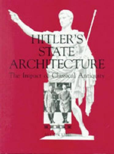 Download Hitler's State Architecture: The Impact of Classical Antiquity (College Art Association Monograph) by  PDF Free