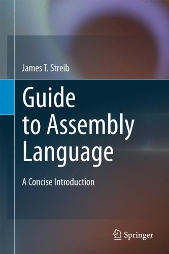 Guide to Assembly Language: A Concise Introduction by James T Streib