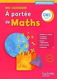 Le Nouvel A portée de maths CM1 - Livre élève - Ed. 2016 par Jean-Claude Lucas