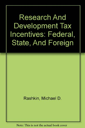 Research And Development Tax Incentives: Federal, State, And Foreign
