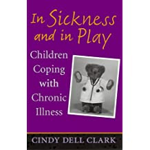 In Sickness and in Play: Children Coping with Chronic Illness