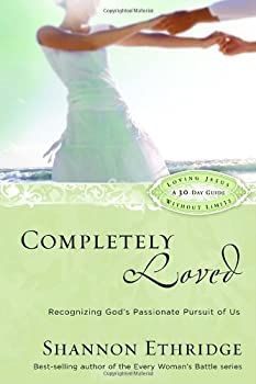 Completely Loved: Recognizing God's Passionate Pursuit of Us (Loving Jesus Without Limits) 1400071119 Book Cover