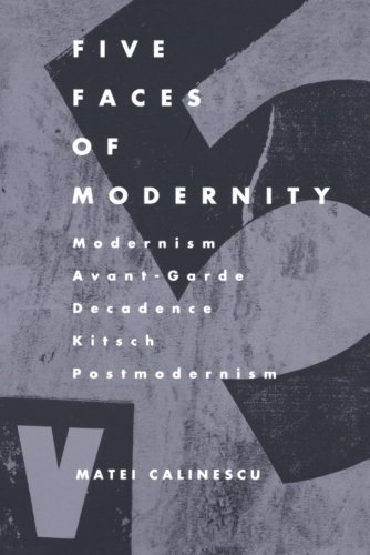 Five Faces of Modernity: Modernism, Avant-garde, Decadence, Kitsch, Postmodernism by Matei Calinescu (1987-06-01)