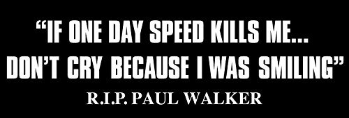 Paul Walker quote If One Day Speed Kills Me Bumper Sticker Printed Graphic - Peel and Stick - Decorative Sticker (Printed Paul)