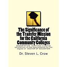 The Significance of the Transfer Mission for the California Community Colleges: DISSERTATION  Submitted in partial...