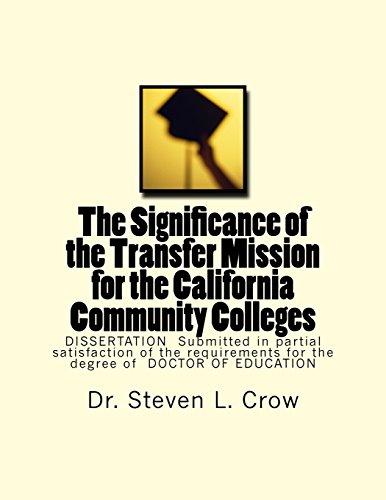 The Significance of the Transfer Mission for the California Community Colleges: DISSERTATION  Submitted in partial satisfaction of the requirements for the degree of  DOCTOR OF EDUCATION