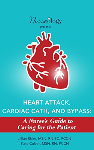 Heart Attack Cardiac Cath Bypass A Nurses Guide To