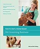 How to Start a Home-based Pet Grooming Business, Third Edition (Home-Based Business Series)