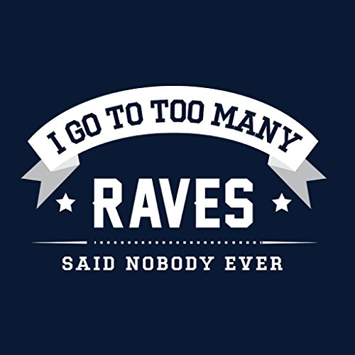 I Go To Too Many Raves Said Nobody Ever Womens Sweatshirt