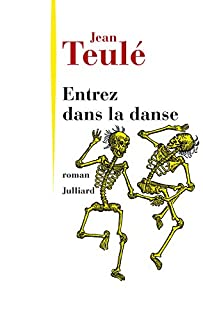 Entrez dans la danse : roman, Teulé, Jean