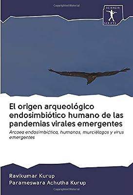 El origen arqueológico endosimbiótico humano de las pandemias virales emergentes: Arcaea endosimbiótica, humanos, murciélagos y virus emergentes: Amazon.es: Kurup, Ravikumar, Achutha Kurup, Parameswara: Libros
