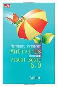 Membuat Program Antivirus dengan Visual Basic 6.0a (Indonesian Edition