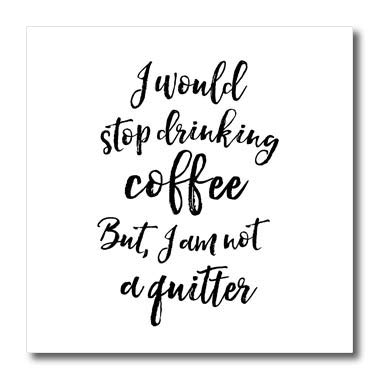 (3dRose Becky Nimoy Stationery - Funny - I Would Stop Drinking Coffee but Im not a Quitter Black Brush Script - 10x10 Iron on Heat Transfer for White Material (ht_291937_3))