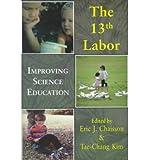 Thirteenth Labor : Improving Science Education, Eric J . Chaisson, 9057005395