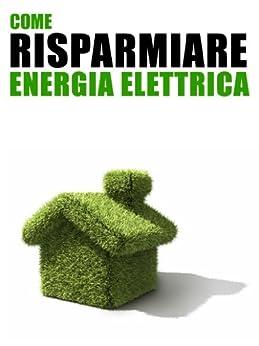 Come risparmiare energia elettrica 101 for Come risparmiare e risparmiare per una casa