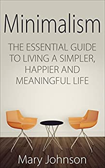 Minimalism the essential guide to living a simpler for Minimalism live a meaningful life