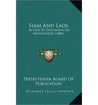 Siam and Laos: As Seen by Our American Missionaries (1884) (Hardback) - Common pdf epub