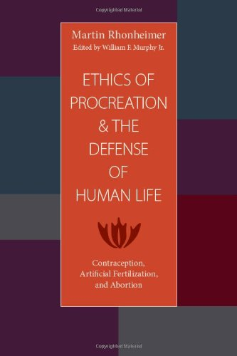 The Ethics of Procreation and the Defense of Human Life: Contraception, Artificial Fertilization, and Abortion